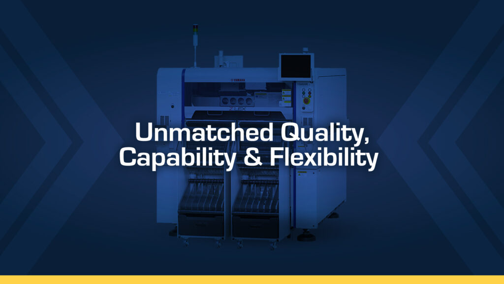 Unmatched Quality, Capability and Flexibility